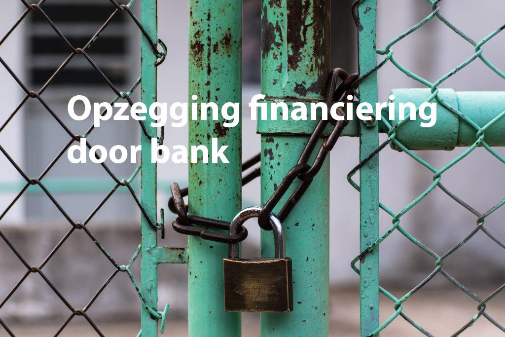opzegging financiering door bank
